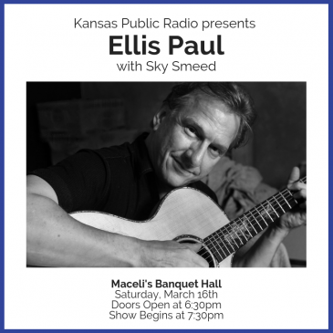 Kansas Public Radio Present Ellis Paul with Sky Smeed
